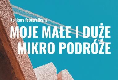 """Ogólnopolski konkurs fotograficzny """"Moje Małe i Duże Mikropodróże"""""""